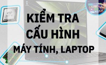 làm thế nào để kiểm tra cấu hình laptop đơn giản mà hiệu quả